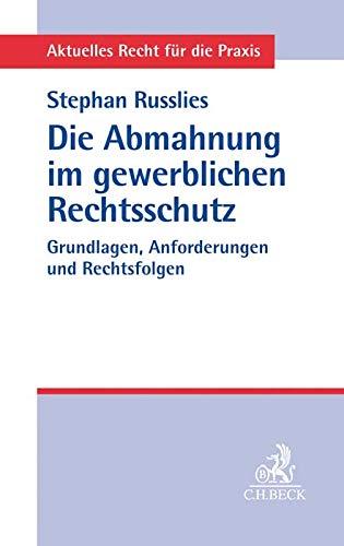 Die Abmahnung im gewerblichen Rechtsschutz: Grundlagen, Anforderungen und Rechtsfolgen (Aktuelles Recht für die Praxis)