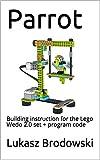 Parrot: Building instruction for the Lego Wedo 2.0 set + program code (English Edition)