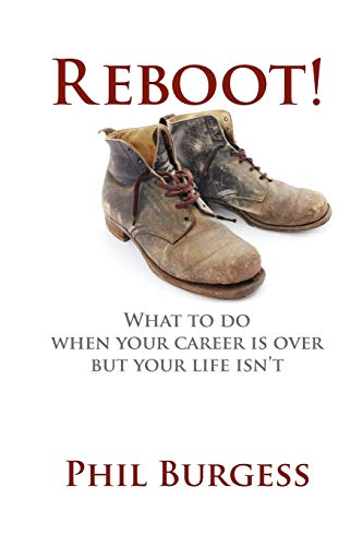 Reboot!: What to do when your career is over but your life isn't