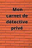 Mon carnet de détective privé: mon carnet de détective pour notes tout les observation pour professionnel et amateur