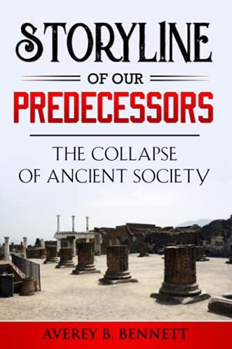 Compare Textbook Prices for Storyline of Our Predecessors: The Collapse of Ancient Society  ISBN 9798512557198 by Bennett, Averey B