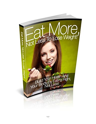 Eat More, Not Less to Lose Weight! (English Edition)