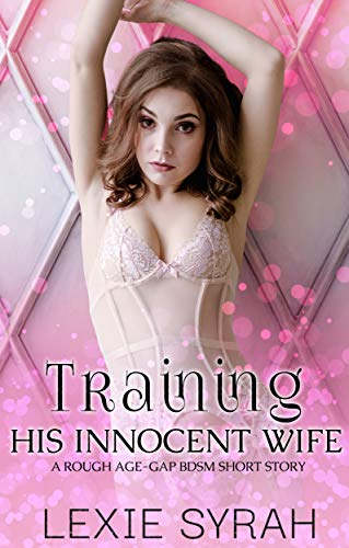 Training His Innocent Wife: A Rough Age-Gap BDSM Short Story (A No Limits Marriage Book 2) (English Edition)