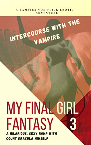 My Final Girl Fantasy 3: Intercourse with a Vampire: A hilarious, sexy romp with Count Dracula himself (English Edition)
