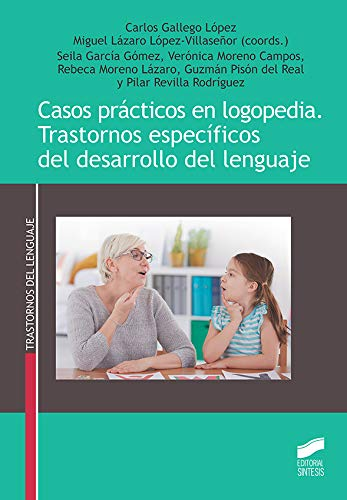 Casos prácticos en Logopedia. Trastornos específicos Del Desarrollo Del Lenguaje: 51 (Trastornos del Lenguaje)