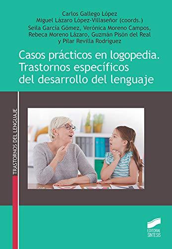 Casos prácticos en logopedia. Trastornos específicos del desarrollo del lenguaje (Trastornos del Lenguaje nº 51)