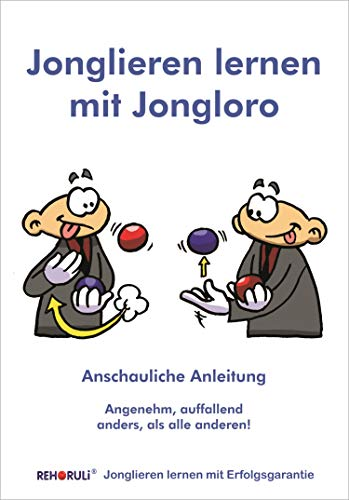 Jonglieren lernen mit Jongloro (eBook): Sicher und erfolgreich das Werfen und Fangen mit 3 Bällen lernen