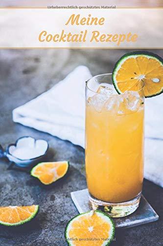 Meine Cocktail Rezepte: 100 Seiten zum...