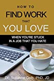 Image of How to FIND WORK THAT YOU LOVE: When You're Stuck in a Job That You Hate — A Life Guide — (The Life Guide)