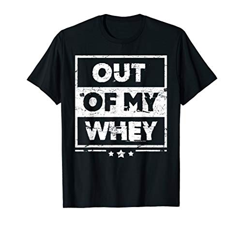 Funny Protein Out Of My Whey Workout T-Shirt
