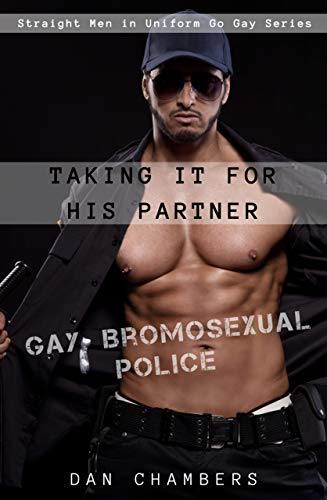 Taking It for His Partner: Gay Bromosexual Police (Straight Men in Uniform Go Gay) (English Edition)