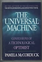 The Universal Machine: Confessions of a Technological Optimist 0070448825 Book Cover