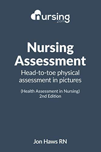 NURSING.com Nursing Assessment: Head-to-Toe Assessment in Picture (Health Assessment in Nursing) 2nd
