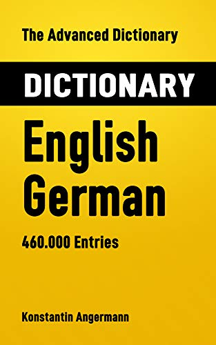 The Advanced Dictionary English-German: 460.000 Entries (Advanced Dictionaries Book 4) (English Edition)