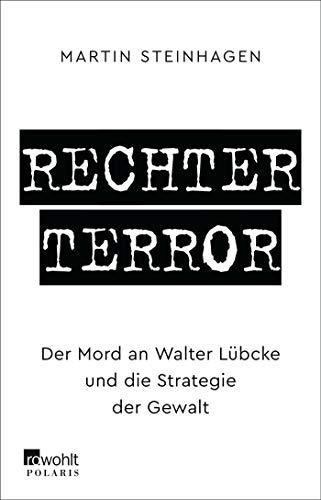 Rechter Terror: Der Mord an Walter Lübcke und die Strategie der Gewalt