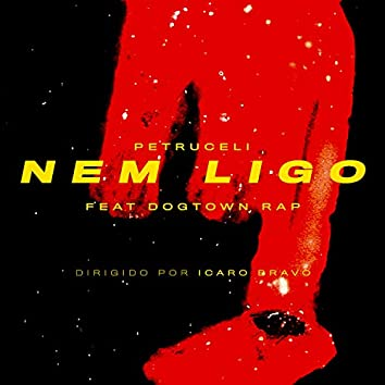 Nem Ligo (feat. Dogtown Rap)