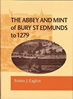 The Abbey and Mint of Bury St. Edmunds to 1279 (British Numismatic Society Special Publication)