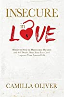 Insecure in Love: Discover How to Overcome Shyness and Self-doubt, Meet Your Love, and Improve Your Personal Life