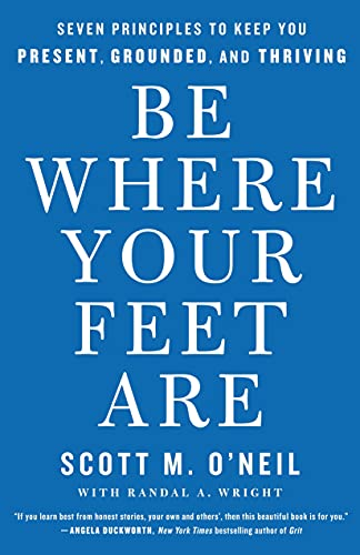 Real Estate Investing Books! - Be Where Your Feet Are: Seven Principles to Keep You Present, Grounded, and Thriving