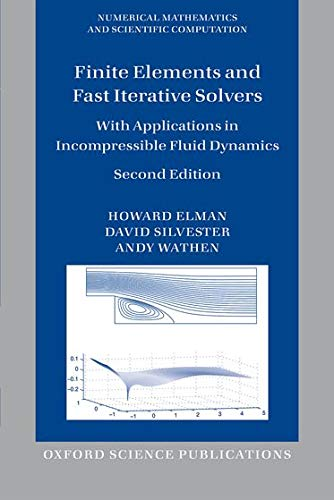 Finite Elements and Fast Iterative Solvers: With Applications In Incompressible Fluid Dynamics (Numerical Mathematics And Scientific Computation)