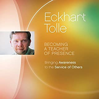 Becoming a Teacher of Presence     Bringing Awareness to the Service of Others              Autor:                                                                                                                                 Eckhart Tolle                               Sprecher:                                                                                                                                 Eckhart Tolle                      Spieldauer: 5 Std. und 56 Min.     17 Bewertungen     Gesamt 4,9