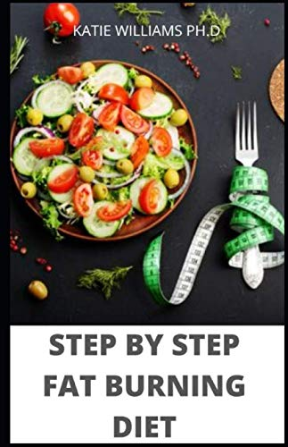 STEP BY STEP FAT BURNING DIET: 100 RECIPES PLUS FAT BURNING MANAGING DIABETES CONTROL WEIGHT LOSS FOR HEALTHY GOOD LIVING