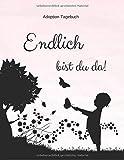 Adoption Tagebuch - Endlich bist du da!: Babybuch für Adoptiveltern | zum Ausfüllen
