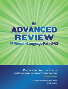 An Advanced Review of Speech-language Pathology: Preparation for the Praxis and Comprehensive Examination