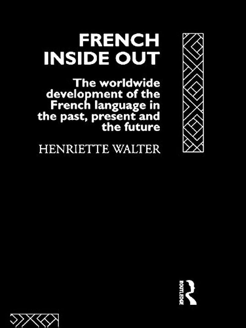 摂氏企業有害French Inside Out: The Worldwide Development of the French Language in the Past, the Present and the Future (English Edition)