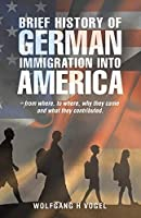 Brief History of German Immigration into America: From Where, to Where, Why They Came and What They Contributed