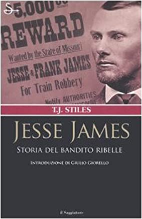 Jesse James. Storia del bandito ribelle