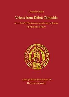 Voices from Däbrä Zämäddo: Acts of Abba Bärtälomewos and Abba Yohannes 45 Miracles of Mary (Aethiopistische Forschungen)