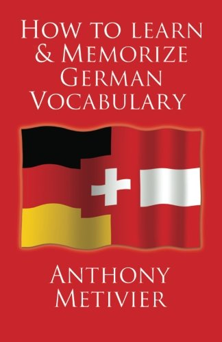 How to Learn and Memorize German Vocabulary: ... Using a Memory Palace Specifically Designed for the German Language (and adaptable to many other languages too)