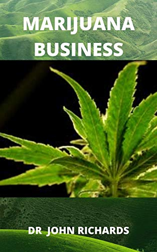 MARIJUANA BUSINESS: Your Step-By-Step Guide To The Marijuana Industry (Startup) (English Edition)