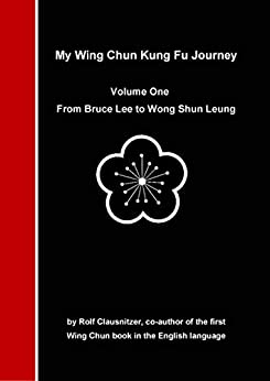My Wing Chun Kung Fu Journey: From Bruce Lee to Wong Shun Leung by [Rolf Clausnitzer]