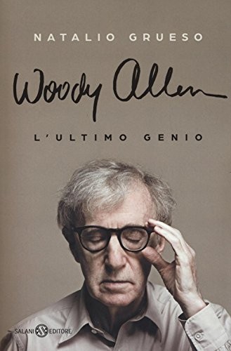 Woody Allen. L'ultimo genio