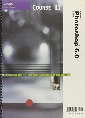 Course Ilt Adobe Photoshop 6.0 Basic: Student Manual (Course ILT Series)