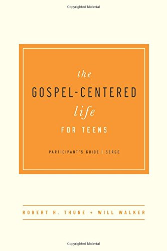 Gospel-Centered Life for Teens Participant's Guide, The