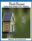 Birds Houses Coloring Book For Adults New Creative: An Adult Cute Bird Houses Coloring Book with Magical Fantasy Coloring Book unique illustration… (Cute Bird Houses Coloring Book)