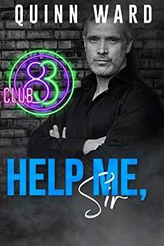 Help Me, Sir (Club 83 Book 4) by [Quinn Ward]