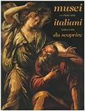 Musei italiani da scoprire. Ediz. italiana e inglese