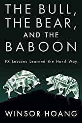 The Bull, The Bear, and The Baboon: FX Lessons Learned the Hard Way by Winsor Hoang