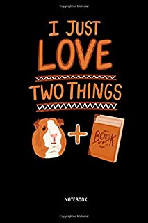 I Just Love Two Things | Notebook: Guinea Pigs & Books - Lined Guinea Pig Notebook / Journal. Great Guinea Pig Accessories & Novelty Gift Idea for all Piggy Lover.