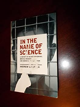 Paperback In the Name of Science : A History of Secret Programs, Medical Research, and Human Experimentation Book