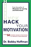 Image of Hack Your Motivation: Over 50 Science-based Strategies to Improve Performance