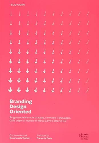Branding D.O. Progettare la marca. Una visione design oriented. Nuova ediz.