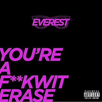You're A Fuckwit Erase
