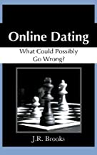 Online Dating: What Could Possibly Go Wrong?