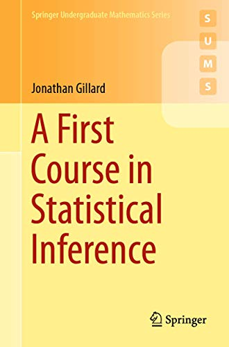 Compare Textbook Prices for A First Course in Statistical Inference Springer Undergraduate Mathematics Series 1st ed. 2020 Edition ISBN 9783030395605 by Gillard, Jonathan