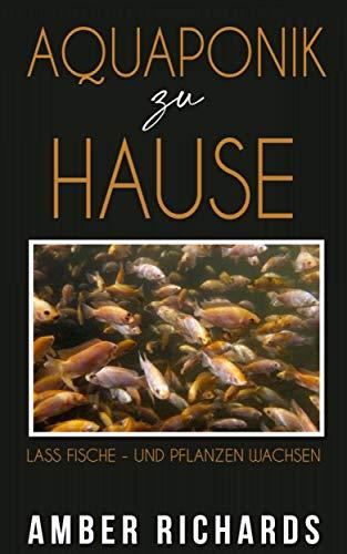 Aquaponik zu Hause: Lass Fische - und Pflanzen wachsen